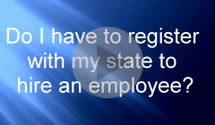 Do I have to register with my state to hire an employee?